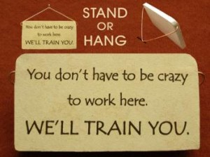 You Dont Have To Be Crazy Work Here Well Train