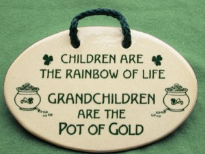 Irish saying on ceramic plaque. Children are the rainbow of life. Grandchildren are the pot of gold