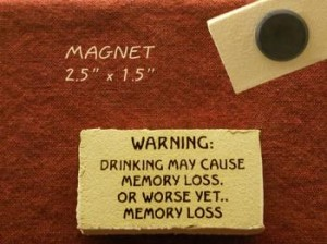 Warning drinking may cause memory loss or worse yet memory loss