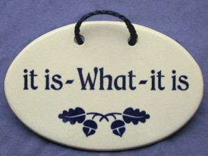 It Is What It Is ceramic wall sign