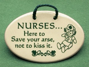 Nurses here to save your ass not to kiss it Irish style