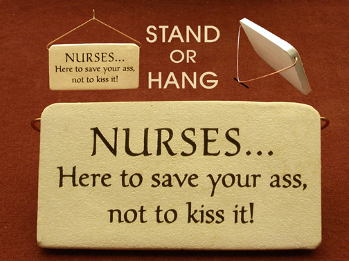 Nurses here to save your ass not to kiss it