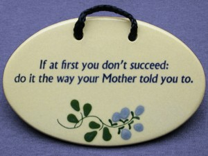 If at first you don't succeed, do it the way your Mother told you.