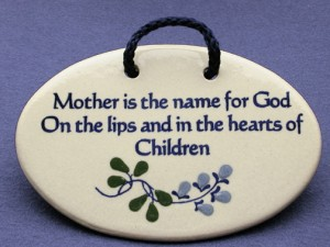 Mother is the name for God on the lips and in the hearts of children, ceramic wall plaque