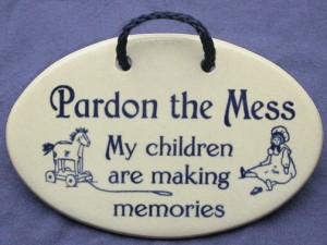 Pardon the Mess, my children are making memories, ceramic wall plaque with saying.