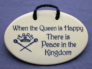 When the queen is happy there is peace in the kingdom, ceramic wall plaque