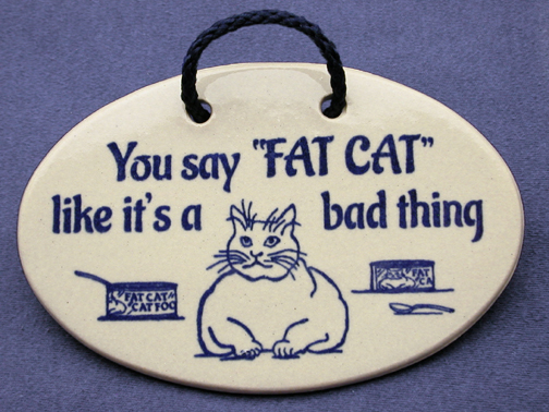 You say Fat Cat like it's a bad thing