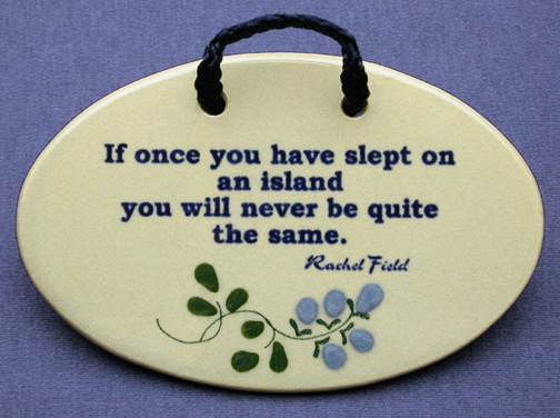 If once you have slept on an island you will never be quite the same. Rachel Field