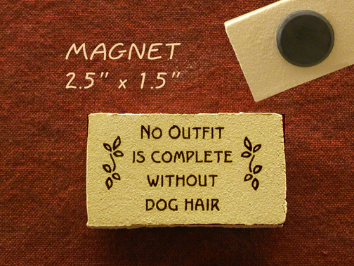 No outfit is complete without dog hair - magnet