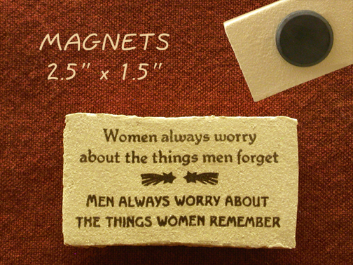Women always worry about the things men forget. Men always worry about the things women remember. - magnet