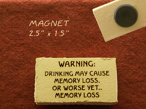 Warning drinking may cause memory loss or worse yet... memory loss