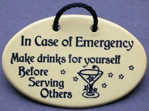 In Case of Emergency Make Drinks for Yourself Before Serving Others