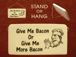 Give me bacon or give me more bacon
