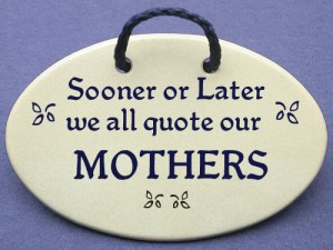 Sooner or later we all quote our Mothers wall tile