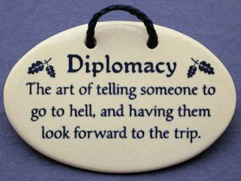 Diplomacy The Art Of Telling Someone To Go To Hell And