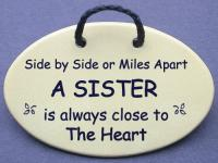 Side by Side or Miles Apart A SISTER is always close to The Heart.