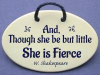 And, Though she be but little She is Fierce W. Shakespeare