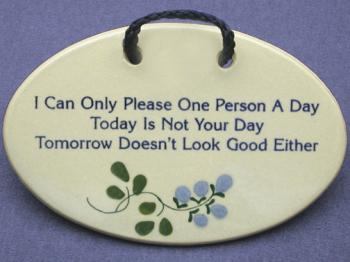 I Can Only Please One Person A Day Today Is Not Your Day