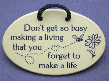 Don T Get So Busy Making A Living That You Forget To Make