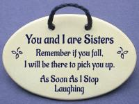 You and I are Sisters Remember if you fall, I will be there to pick you up. As Soon As I Stop Laughing