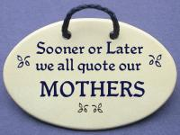 Sooner or Later we all quote our MOTHERS
