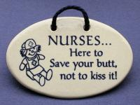 Nurses here to save your butt not kiss it