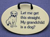Let me get this straight. my grandchild is a dog?