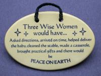 Three wise women would have asked directions arrived on time helped deliver the baby cleaned