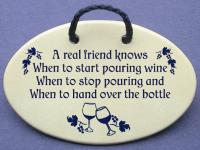 A real friend knows When to start pouring wine When to stop pouring and When to hand over the bottle
