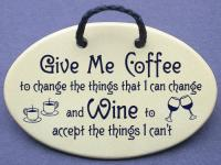 Give Me Coffee to change the things that I can change and Wine to accept the things I can