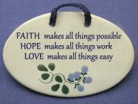 FAITH makes all things possible. HOPE makes all things work. LOVE makes all things easy.