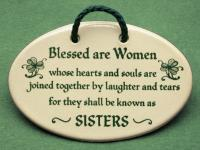 Blessed are women whose hearts and souls are joined together by laughter and tears for they shall be known as sisters.