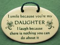 I smile because you are my daughter I laugh because there is nothing you can do about it