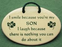 I smile because you are my son I laugh because there is nothing you can do about it