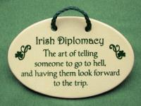 Irish diplomacy- the art of telling someone to go to hell and having them look forward to the trip