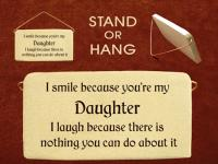 I smile because you are my daughter I laugh because there is nothing you can do about it.