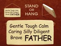Gentle,Tough,Calm,Caring,Silly,Diligent,Brave FATHER
