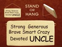 Strong,Generous,Brave,Smart,Crazy,Devoted UNCLE