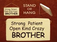 Strong,Patient,Open,Kind,Crazy BROTHER