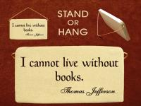 I cannot live without books - Thomas Jefferson