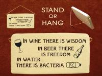 In wine there is wisdom. In beer there is freedom. In water there is bacteria.
