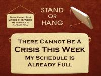 There cannot be a crisis this week my schedule is already full